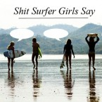 Shit Surfer Girls Say